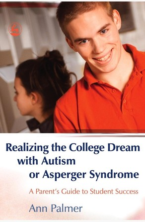 Realizing the College Dream with Autism or Asperger Syndrome Ann Palmer