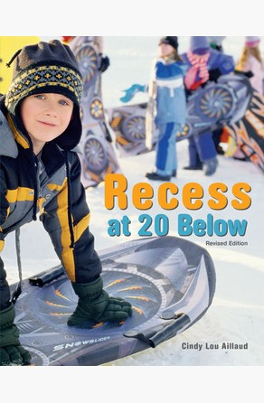 Recess at 20 Below, Revised Edition Cindy Lou Aillaud