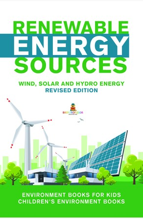 Renewable Energy Sources - Wind, Solar and Hydro Energy Revised Edition : Environment Books for Kids | Children's Environment Books Baby Professor