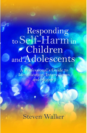 Responding to Self-Harm in Children and Adolescents Steven Walker