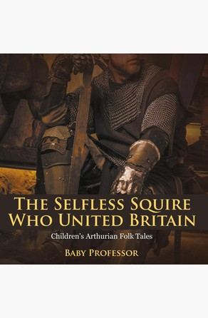 Selfless Squire Who United Britain | Children's Arthurian Folk Tales Baby Professor