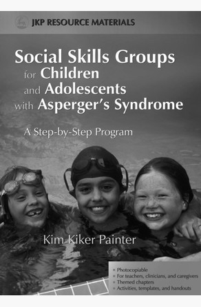 Social Skills Groups for Children and Adolescents with Asperger's Syndrome Kim Kiker Painter