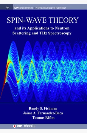 Spin-Wave Theory and its Applications to Neutron Scattering and THz Spectroscopy Randy S Fishman