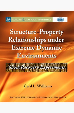 Structure-Property Relationships under Extreme Dynamic Environments Cyril L. Williams