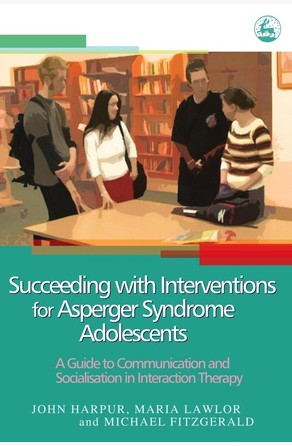 Succeeding with Interventions for Asperger Syndrome Adolescents Michael Fitzgerald