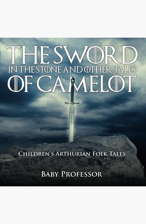 Sword in the Stone and Other Tales of Camelot   Children's Arthurian Folk Tales Baby Professor