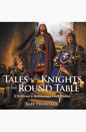 Tales of the Knights of The Round Table | Children's Arthurian Folk Tales Baby Professor