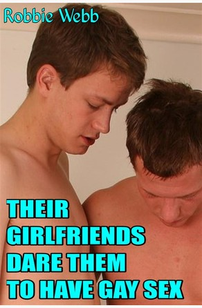 Their Girlfriends Dare Them To Have Gay Sex Robbie Webb