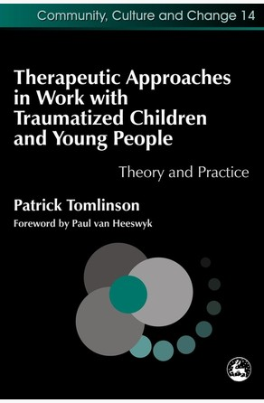 Therapeutic Approaches in Work with Traumatised Children and Young People Patrick Tomlinson