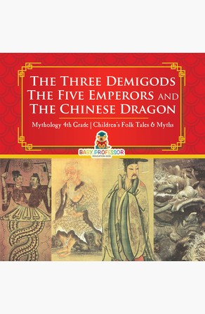 Three Demigods, The Five Emperors and The Chinese Dragon - Mythology 4th Grade | Children's Folk Tales & Myths Baby Professor
