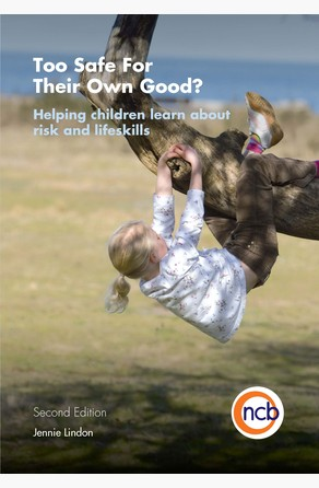 Too Safe For Their Own Good?, Second Edition Jennie Lindon
