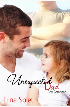 Unexpected Dad (Gay Romance) Trina Solet