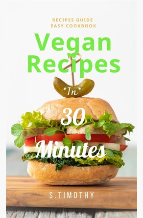 Vegan Recipes in 30 Minutes  S.Timothy