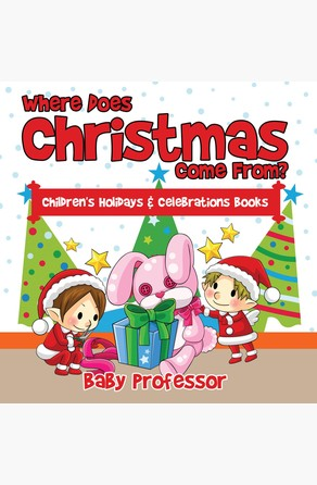 Where Does Christmas Come From? | Children's Holidays & Celebrations Books Baby Professor