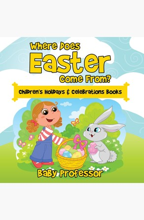 Where Does Easter Come From?   Children's Holidays & Celebrations Books Baby Professor