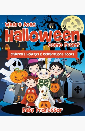 Where Does Halloween Come From? | Children's Holidays & Celebrations Books Baby Professor