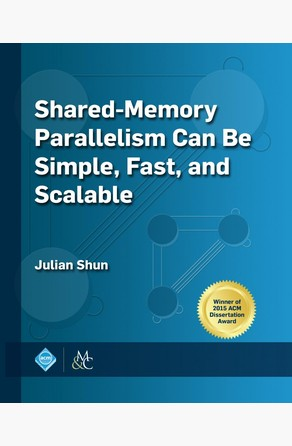 Shared-Memory Parallelism Can be Simple, Fast, and Scalable Julian Shun