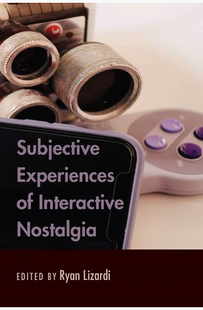 Subjective Experiences of Interactive Nostalgia Ryan Lizardi