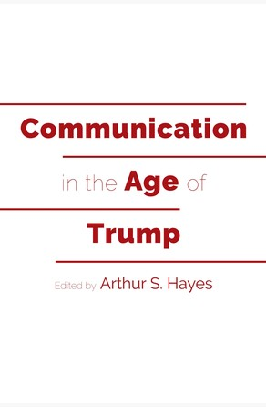 Communication in the Age of Trump Arthur S. Hayes