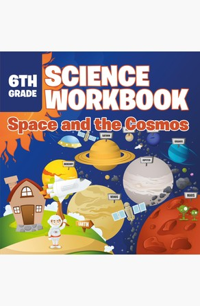 6th Grade Science Workbook: Space and the Cosmos Baby Professor