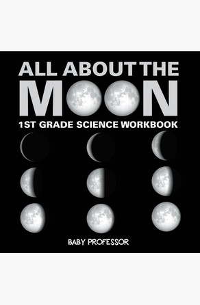All About The Moon (Phases of the Moon) | 1st Grade Science Workbook Baby Professor