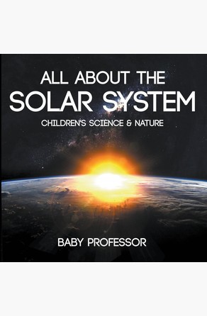 All about the Solar System - Children's Science & Nature Baby Professor