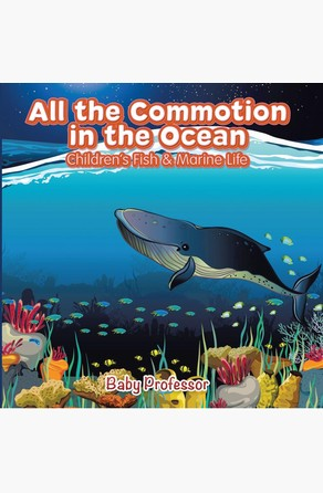 All the Commotion in the Ocean | Children's Fish & Marine Life Baby Professor