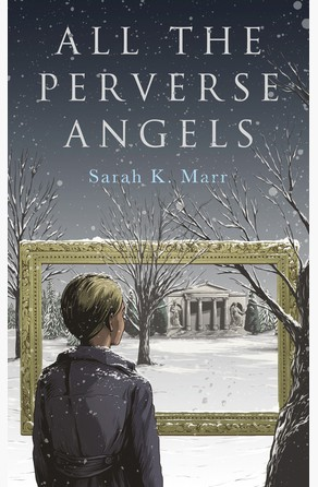 All the Perverse Angels Sarah K. Marr