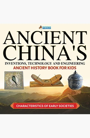 Ancient China's Inventions, Technology and Engineering - Ancient History Books for Kids | Children's Ancient History Professor Beaver