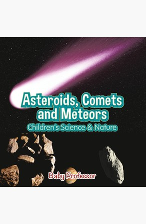 Asteroids, Comets and Meteors   Children's Science & Nature Baby Professor