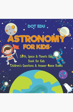Astronomy for Kids | Earth, Space & Planets Quiz Book for Kids | Children's Questions & Answer Game Books Dot EDU