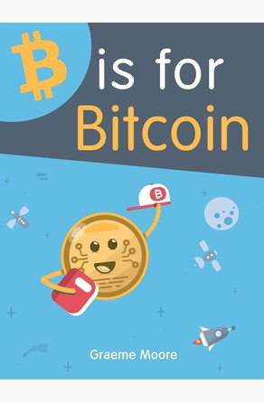 B is for Bitcoin Graeme Moore