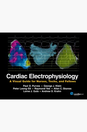 Cardiac Electrophysiology: A Visual Guide for Nurses, Techs, and Fellows Peter Leong-Sit