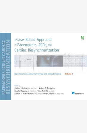 Case-Based Approach to Pacemakers, ICDs, and Cardiac  Resynchronization Volume 3 Paul A. Friedman