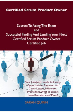 Certified Scrum Product Owner Secrets To Acing The Exam and Successful Finding And Landing Your Next Certified Scrum Product Owner Certified Job Sarah Quinn