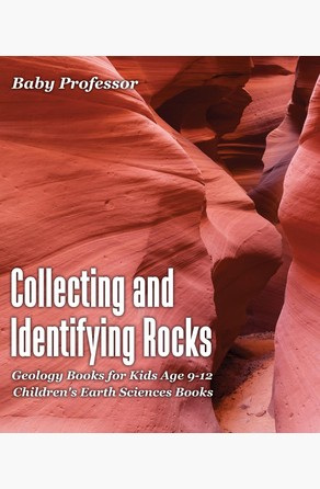 Collecting and Identifying Rocks - Geology Books for Kids Age 9-12 | Children's Earth Sciences Books Baby Professor