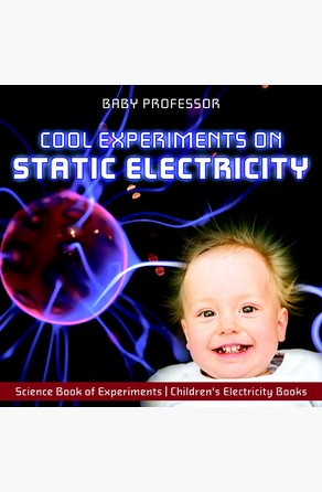 Cool Experiments on Static Electricity - Science Book of Experiments | Children's Electricity Books Baby Professor