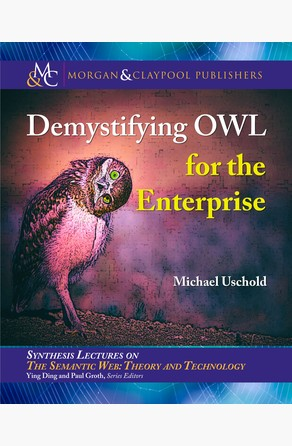 Demystifying OWL for the Enterprise Michael Uschold