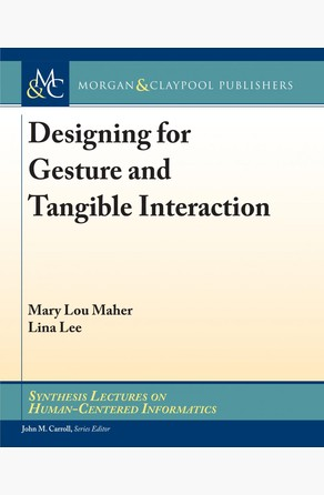 Designing for Gesture and Tangible Interaction Mary Lou Maher