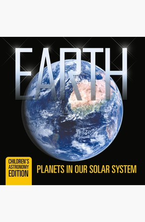 Earth: Planets in Our Solar System | Children's Astronomy Edition Baby Professor