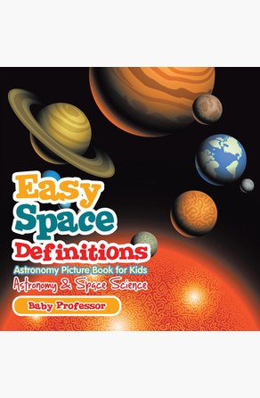Easy Space Definitions Astronomy Picture Book for Kids | Astronomy & Space Science Baby Professor