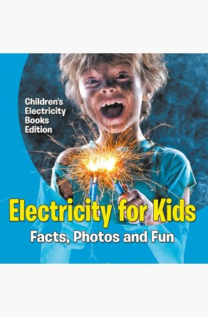 Electricity for Kids: Facts, Photos and Fun | Children's Electricity Books Edition Baby Professor