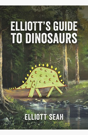 Elliott's Guide to Dinosaurs Elliott Seah