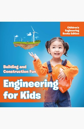 Engineering for Kids: Building and Construction Fun | Children's Engineering Books Baby Professor