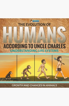 Evolution of Humans According to Uncle Charles - Science Book 6th Grade | Children's Science & Nature Books Professor Beaver