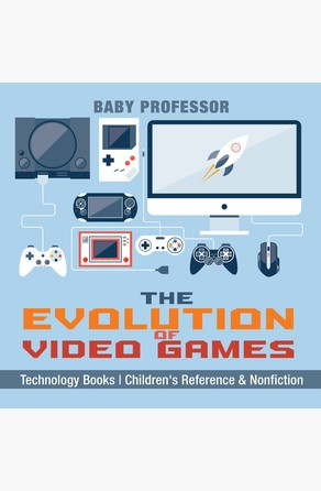 Evolution of Video Games - Technology Books | Children's Reference & Nonfiction Baby Professor
