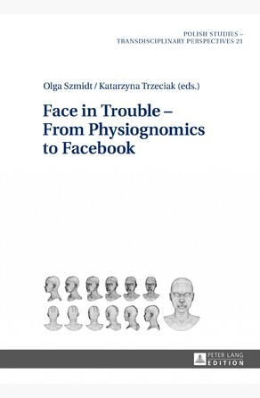 Face in Trouble  From Physiognomics to Facebook Olga Szmidt