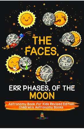 Faces, Err Phases, of the Moon - Astronomy Book for Kids Revised Edition | Children's Astronomy Books Baby Professor