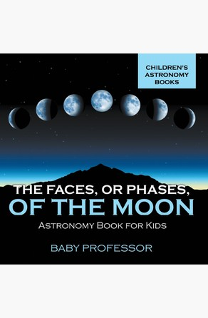 Faces, or Phases, of the Moon - Astronomy Book for Kids | Children's Astronomy Books Baby Professor