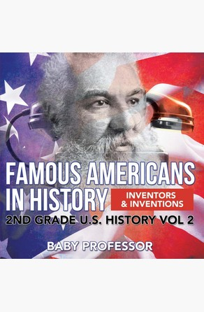 Famous Americans in History   Inventors & Inventions   2nd Grade U.S. History Vol 2 Baby Professor